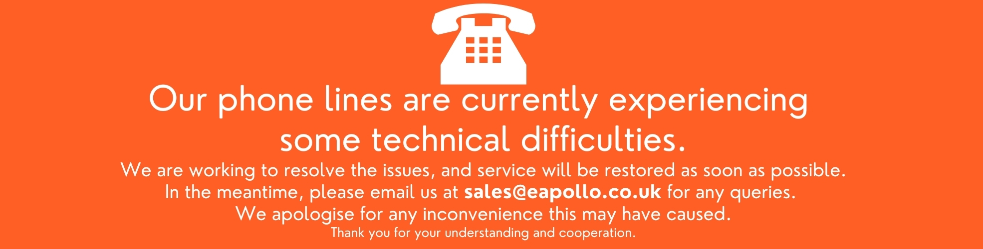 Our phone lines are currently experiencing some technical difficulties. We are working to resolve the issues, and service will be restored as soon as possible. In the meantime, please email us at sales@eapollo.co.uk for any queries. We apologise for any inconvenience this may have caused. Thank you for your understanding and cooperation.